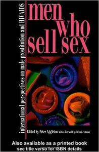 Men Who Sell Sex: International Perspectives on Male Prostitution and HIV/AIDS (Social Apsects of AIDS)