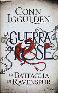 La battaglia di Ravenspur. La guerra delle Rose - Conn Iggulden