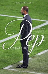 «Pep Guardiola» by Guillem Balague