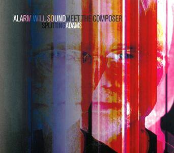 Alarm Will Sound, Alan Pierson - Meet The Composer: Splitting John Adams (2017)