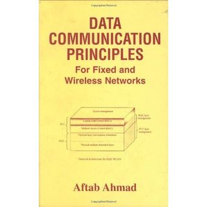 """Aftab Ahmad """"Data Communication Principles: For Fixed and Wireless Networks"""" (Repost)"""