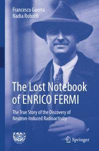 The Lost Notebook of ENRICO FERMI: The True Story of the Discovery of Neutron-Induced Radioactivity