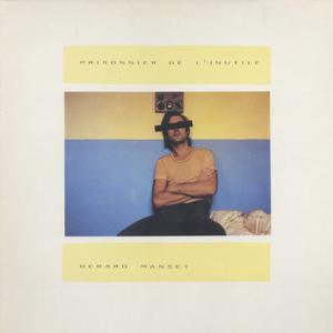 Gérard Manset - Prisonnier De L'Inutile (1985) Pathé Marconi EMI/1729661 - FR 1st Pressing - LP/FLAC In 24bit/96kHz