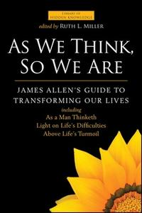«As We Think, So We Are: James Allen's Guide to Transforming Our Lives» by James Allen