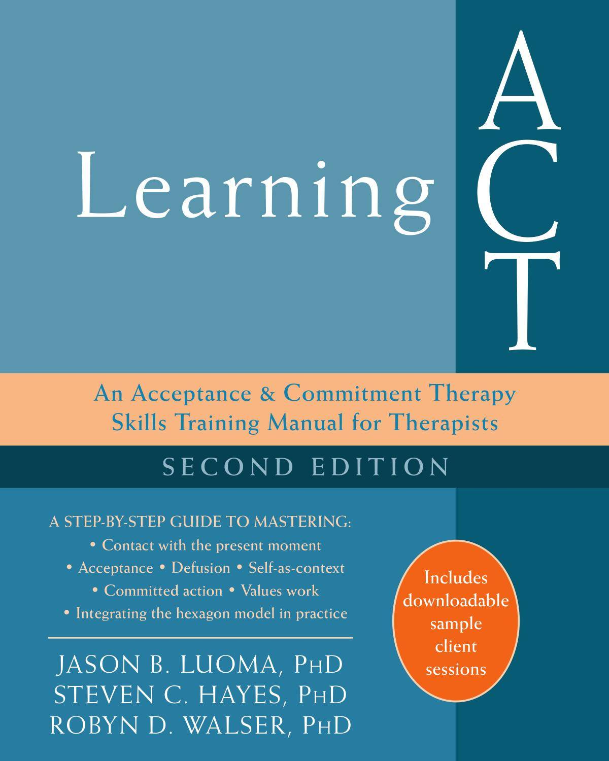 Learning ACT: An Acceptance and Commitment Therapy Skills Training Manual for Therapists, 2nd Edition