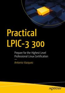 Practical LPIC-3 300: Prepare for the Highest Level Professional Linux Certification (Repost)
