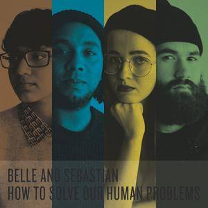 Belle & Sebastian - How To Solve Our Human Problems (2018)
