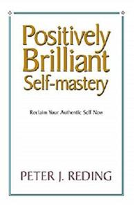 Positively Brilliant Self-mastery,  Reclaim Your Authentic Self Now