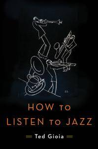 """Ted Gioia, """"How to Listen to Jazz"""""""