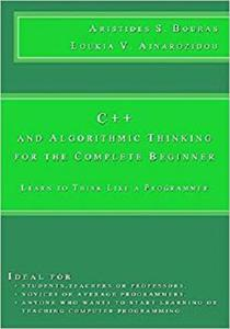 C++ and Algorithmic Thinking for the Complete Beginner: Learn to Think Like a Programmer