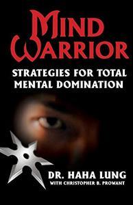 Mind Warrior: Strategies for Total Mind Domination