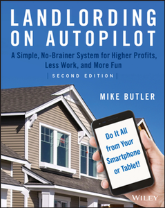 Landlording on AutoPilot : A Simple, No-Brainer System for Higher Profits, Less Work and More Fun, Second Edition