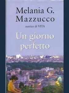 Melania G. Mazzucco - Un giorno perfetto