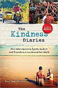 The Kindness Diaries One Man's Quest to Ignite Goodwill and Transform Lives Around the World
