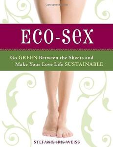 ECO-sex: Go Green Between the Sheets and Make Your Love Life Sustainable [Repost]