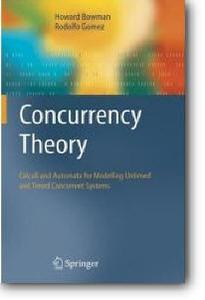 Howard Bowman, Rodolfo Gomez, «Concurrency Theory : Calculi an Automata for Modelling Untimed and Timed Concurrent Systems»