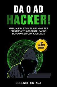 Da 0 ad Hacker!: Manuale di Ethical Hacking per Principianti Assoluti | Passo dopo Passo con Kali Linux