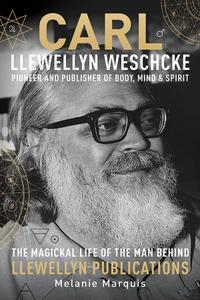 Carl Llewellyn Weschcke: Pioneer & Publisher of Body, Mind & Spirit