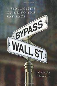 Bypass Wall Street: A Biologist's Guide to the Rat Race (repost)