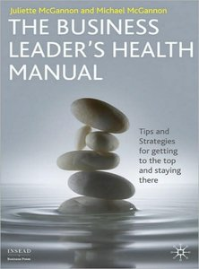 The Business Leader's Health Manual: Tips and Strategies for getting to the top and staying there (repost)