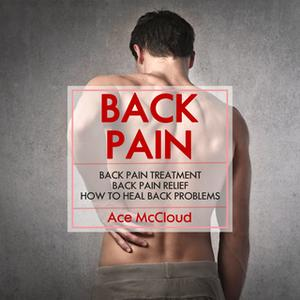 «Back Pain - How To Heal Back Problems» by Ace McCloud