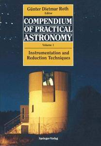 Compendium of Practical Astronomy: Volume 1: Instrumentation and Reduction Techniques