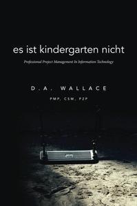 Es Ist Kindergarten Nicht: Professional Project Management In Information Technology
