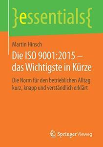 Die ISO 9001:2015 – das Wichtigste in Kürze: Die Norm für den betrieblichen Alltag kurz, knapp und verständlich erklärt