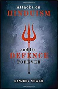 Attacks on Hinduism And its defence forever (Discover Hinduism)