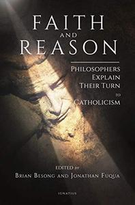 Faith and Reason: Philosophers Explain Their Turn to Catholicism