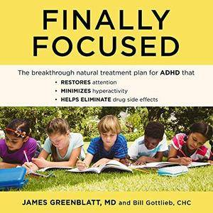 Finally Focused: The Breakthrough Natural Treatment Plan for ADHD That Restores Attention, Minimizes Hyperactivity [Audiobook]