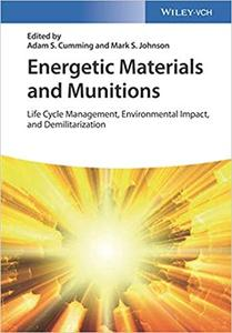 Energetic Materials and Munitions: Life Cycle Management, Environmental Impact and Demilitarization