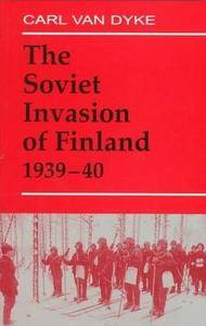 The Soviet Invasion of Finland 1939-40 (Cass Series on Soviet Military Experience 3) (Repost)