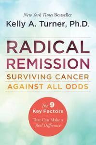 Radical Remission: Surviving Cancer Against All Odds (repost)