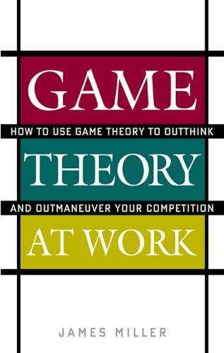 Game Theory at Work: How to Use Game Theory to Outthink and Outmaneuver Your Competition (Repost)