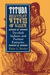 Tituba, Reluctant Witch of Salem: Devilish Indians and Puritan Fantasies