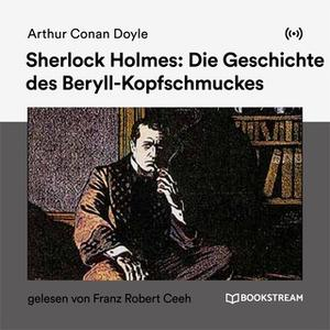«Sherlock Holmes: Die Geschichte des Beryll-Kopfschmuckes» by Sir Arthur Conan Doyle