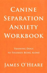 «Canine Separation Anxiety Workbook» by James O'Heare