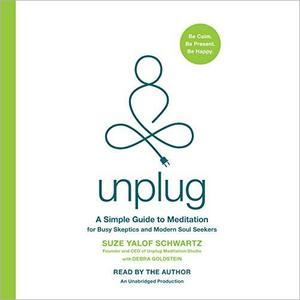 Unplug: A Simple Guide to Meditation for Busy Skeptics and Modern Soul Seekers [Audiobook]