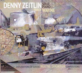 Denny Zeitlin - Early Wayne: Explorations of Classic Wayne Shorter Compositions (2016) {Sunnyside SSC 1456}