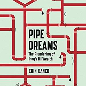 Pipe Dreams: The Plundering of Iraq's Oil Wealth [Audiobook]