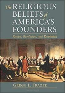 The Religious Beliefs of America's Founders: Reason, Revelation, and Revolution (American Political Thought) [Repost]