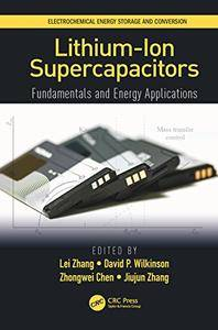 Lithium-Ion Supercapacitors: Fundamentals and Energy Applications (Electrochemical Energy Storage and Conversion)