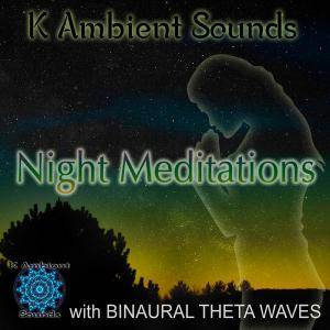 K Ambient Sounds - Night Meditations - Sounds for Meditation & Relaxation with Theta Waves Binaural Beats (2016)