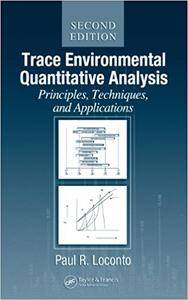 Trace Environmental Quantitative Analysis: Principles, Techniques and Applications, Second Edition