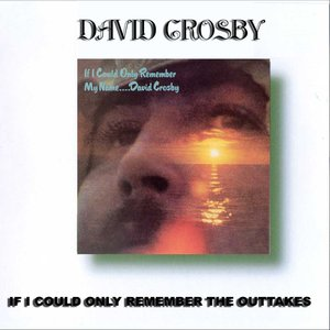David Crosby - If I Could Only Remember The Outtakes (2CD) (200?) **[RE-UP]**