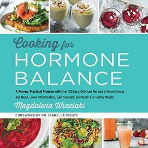 Cooking for Hormone Balance: A Proven, Practical Program with Over 125 Easy, Delicious Recipes to Boost Energy [Audiobook]