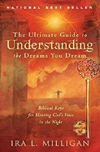 The Ultimate Guide to Understanding the Dreams You Dream: Biblical Keys for Hearing God's Voice in the Night [Kindle Edition]