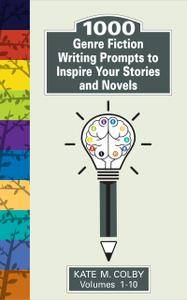 1,000 Genre Fiction Writing Prompts to Inspire Your Stories and Novels (Fiction Ideas Vol. 1-10)