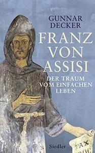 Franz von Assisi: Der Traum vom einfachen Leben